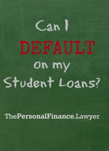 Can I Default on my Student Loans?