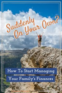 Suddenly On Your Own? Here's How to Start Managing Your Family's Finances.